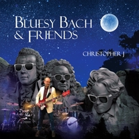 Christopher J. | Bluesy Bach & Friends