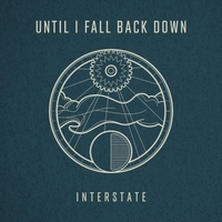 Interstate | Until I Fall Back Down