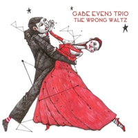 Gabe Evens Trio | The Wrong Waltz