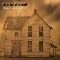 Gabriel Wendell: A Tragedy in the Making