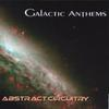 GALACTIC ANTHEMS: Abstract Circuitry