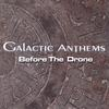 GALACTIC ANTHEMS: Before The Drone
