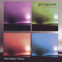 garagecow ensemble | Saint Stephen's Dream