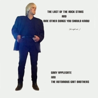 Gary Applegate and the Notorious Grit Brothers Band | The Last of the Rock Stars and Nine Other Songs You Should Know (But Might Not)