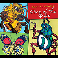 Gary Bowman | Gary Bowman's Song of the Bugs