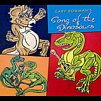 Gary Bowman | Gary Bowman's Song of the Dinosaurs