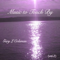 Gary L Coleman | Music to Touch By, Vol. 2