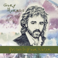 Gary Morris | Poison in Your Water