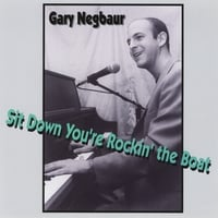 Gary Negbaur | Sit Down You're Rockin' the Boat