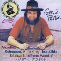 Gary S. Paxton | Astonishing, Outrageous, Amazing, Incredible, Unbelievable, Different World of Gary S. Paxton