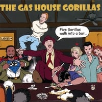 The Gas House Gorillas: Five Gorillas Walk Into a Bar...