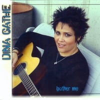 Dina Gathe: Bother Me