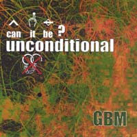 Gbm | EP/single called 'Can It Be ? Unconditional'