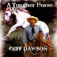 Geff Dawson | A Tougher Horse