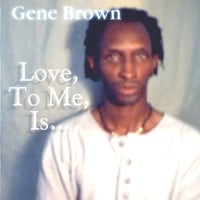 Gene Brown | Love, To Me, Is...
