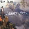 GENE HILBERT: Larger Prey