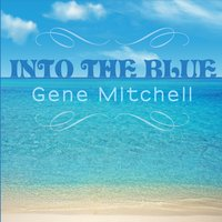 Gene Mitchell | Into the Blue