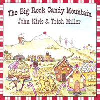 John Kirk & Trish Miller | The Big Rock Candy Mountain
