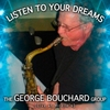 George Bouchard: Listen to Your Dreams  (Live at Mirelle