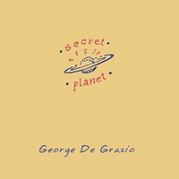 George De Grazio | Secret Planet