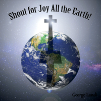 George Landi | Shout for Joy All the Earth
