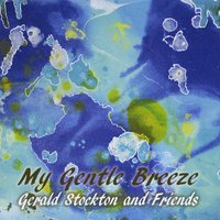 Gerald Stockton | My Gentle Breeze Gerald Stockton and Friends