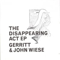 GERRITT & JOHN WIESE: The Disappearing Act