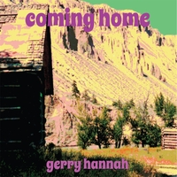 Gerry Hannah | Coming Home
