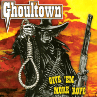 Ghoultown | Give 'Em More Rope