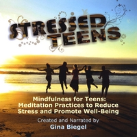 Gina Biegel | Mindfulness for Teens:  Meditation Practices to Reduce Stress and Promote Well-Being