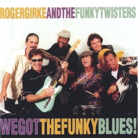 Roger Girke And The Funky Twisters | We Got The Funky Blues