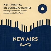 Rté Contempo Quartet, Glen Austin & Aimee Farrell Courtney | With or Without You