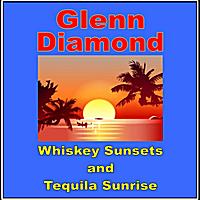 Glenn Diamond: Whiskey Sunsets and Tequila Sunrise