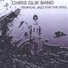 CHRIS GLIK: Tropical Jazz For The Soul