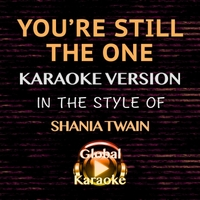 Global Karaoke | You're Still the One (In the Style of Shania Twain) [Karaoke Backing Track]