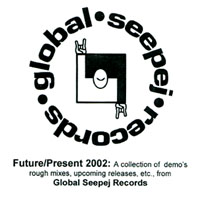 Global Seepej Records Sampler | Future/present 2002: A Collection Of Demo's, Rough Mixes, Upcoming Releases, Etc., From Global Seepej Records
