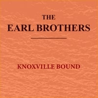 The Earl Brothers | Knoxville Bound