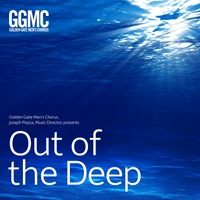 Golden Gate Men's Chorus, Joseph Piazza & GGMC Counterpoint Ensemble | Out of the Deep