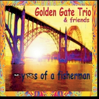 Golden Gate Trio & Friends | Eyes of a Fisherman