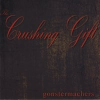 Gonstermachers | The Crushing Gift