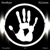 Goodbye Silence | Thoughts in Boxes