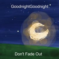 Goodnightgoodnight | Don't Fade Out