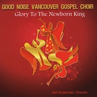 Good Noise Vancouver Gospel Choir: Glory to the Newborn King