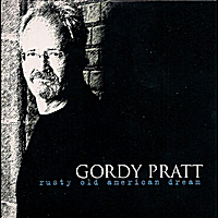 Gordy Pratt | Rusty Old American Dream