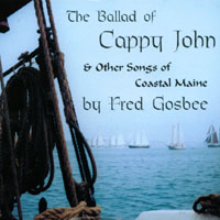 Fred Gosbee | The Ballad of Cappy John & Other Songs of Coastal Maine