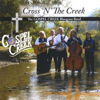Gospel Creek The Bluegrass Band | Cross 'N' The Creek