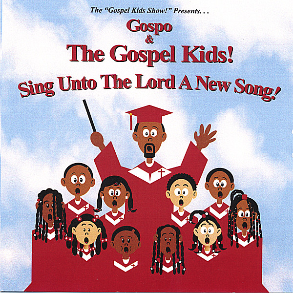 Gospo and The Gospel Kids! | Sing Unto The Lord A New Song! | CD