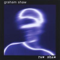 Graham Shaw : Raw Shaw