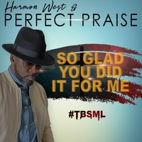 Harmon West & Perfect Praise | So Glad You Did It for Me (Live)
