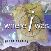 Grant Bentley | Where I Was